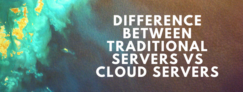 difference between traditional servers vs cloud servers